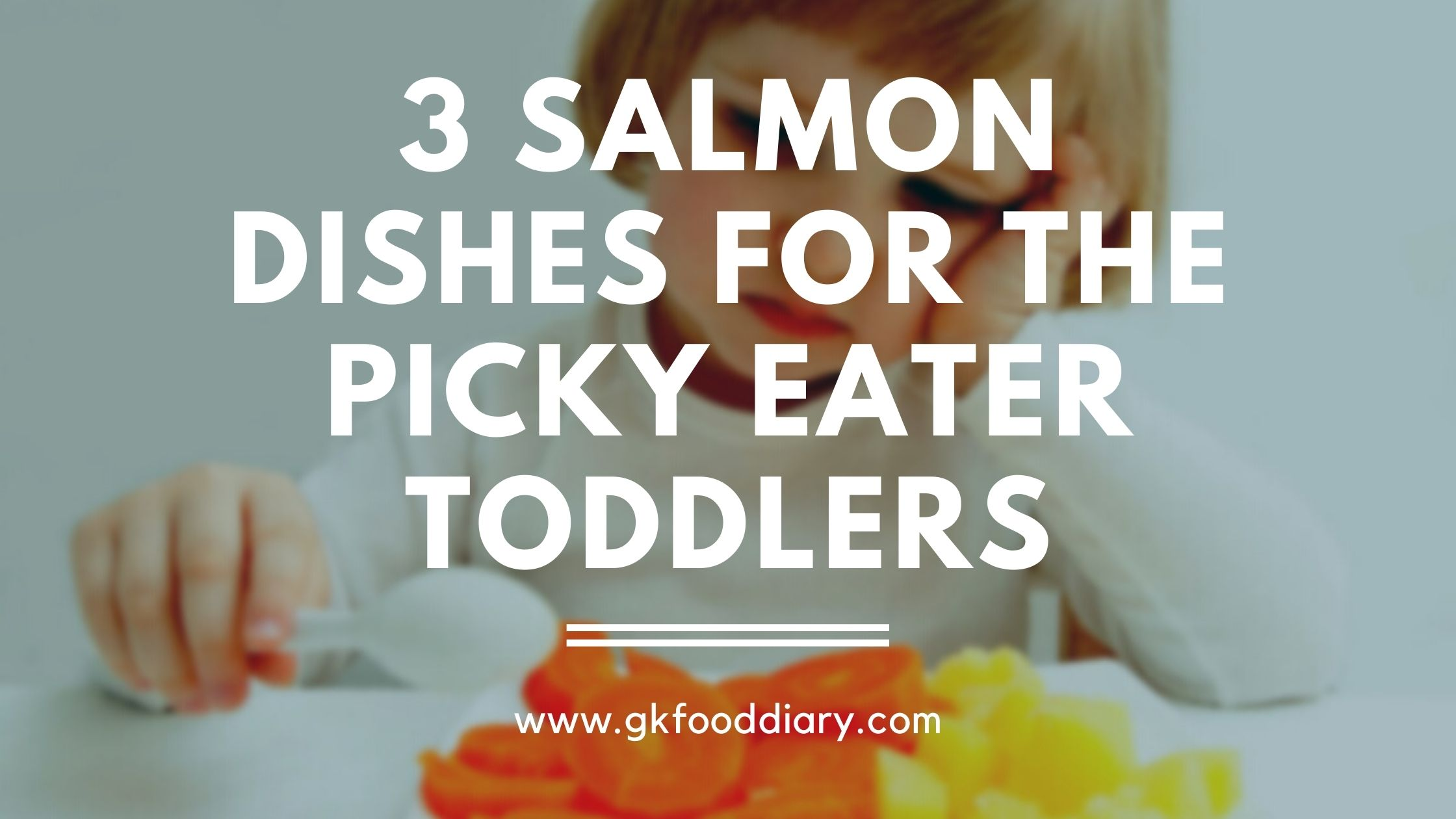 3 Salmon Dishes for the Picky Eater Toddlers